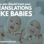 why you should treat your translations like babies