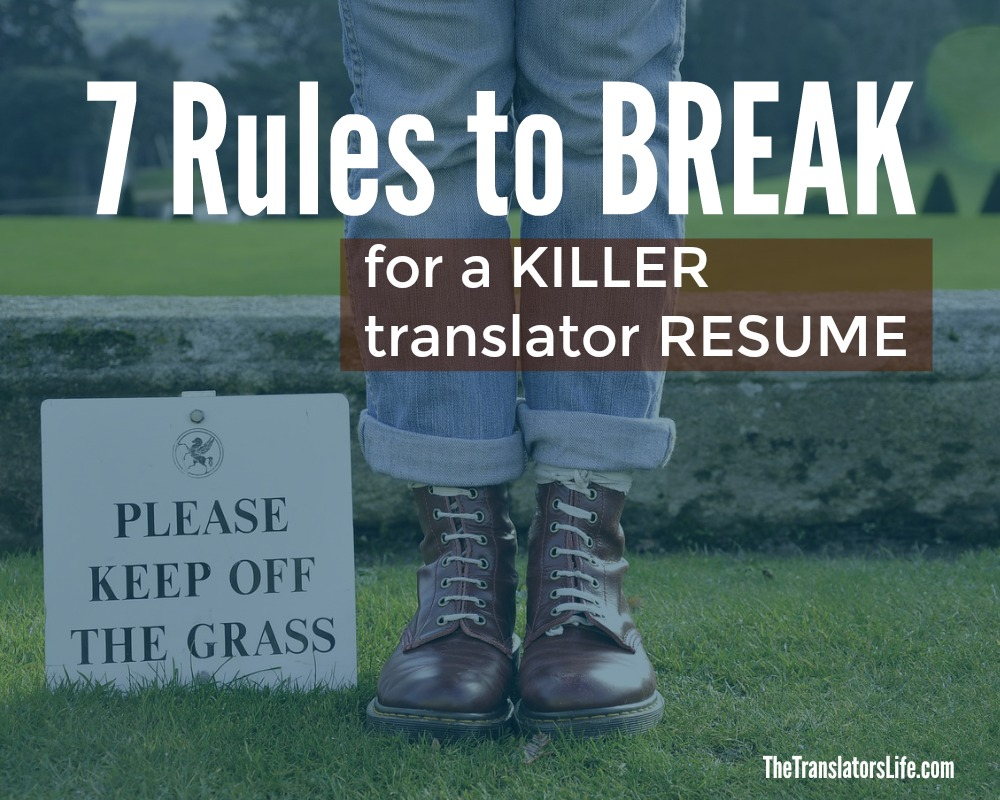 7 rules to break to create a killer freelance translator resume